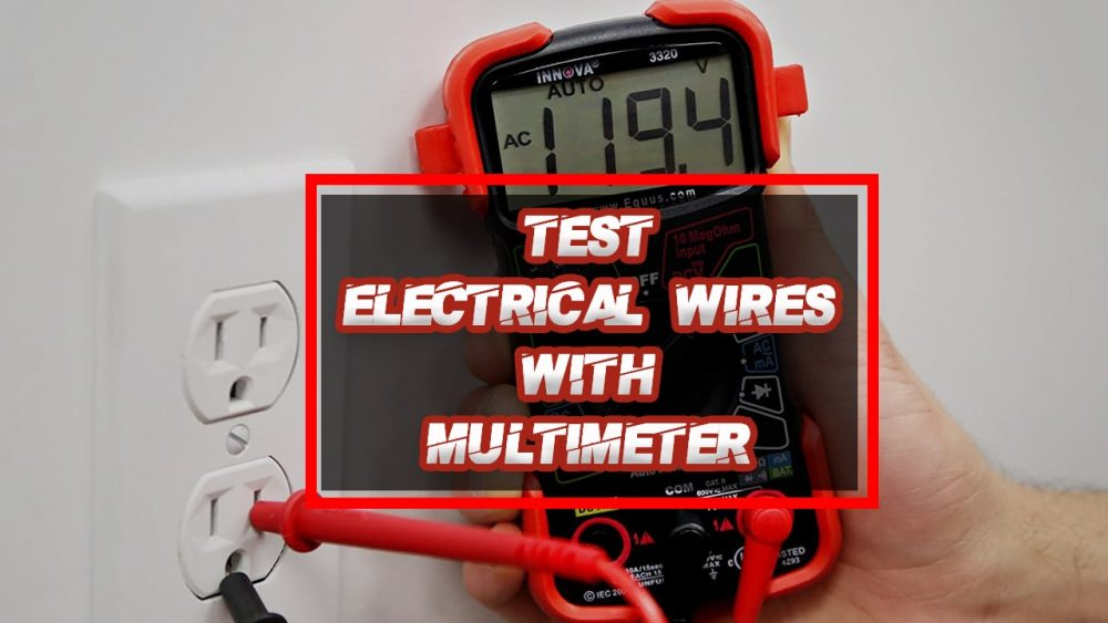 How to test electrical wires with a multimeter