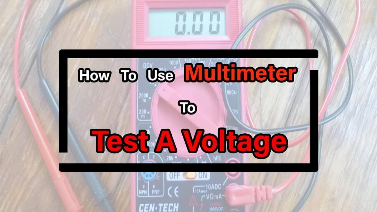 How To Use A Multimeter To Test A Voltage