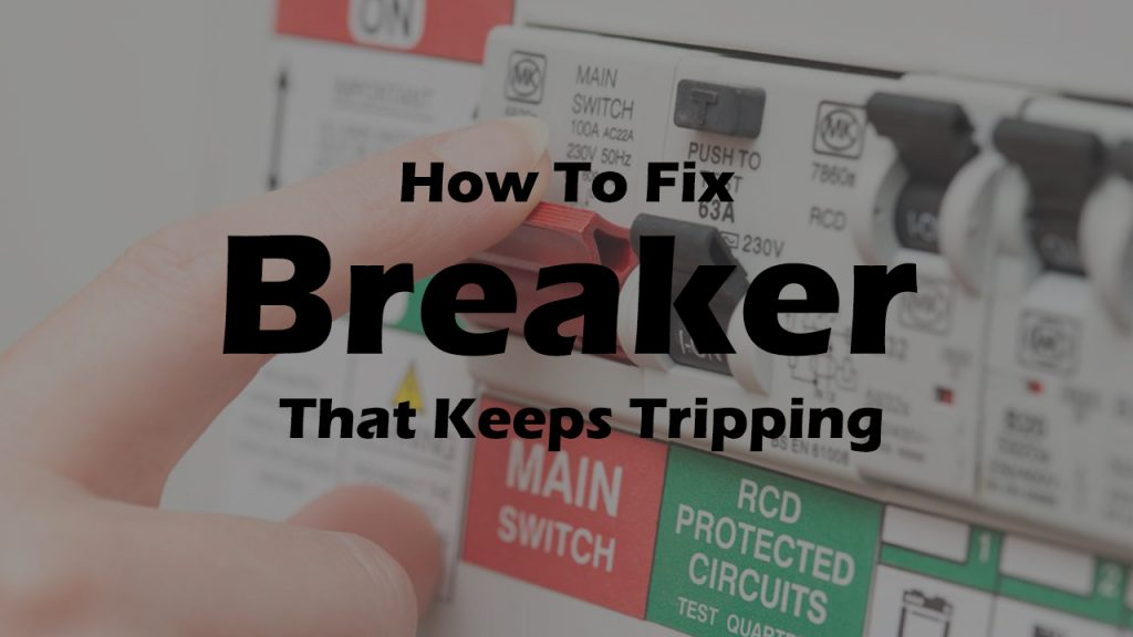 How To Fix A Breaker That Keeps Tripping