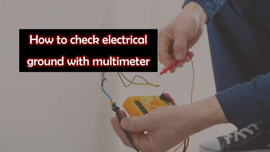 how to check electrical ground with multimeter