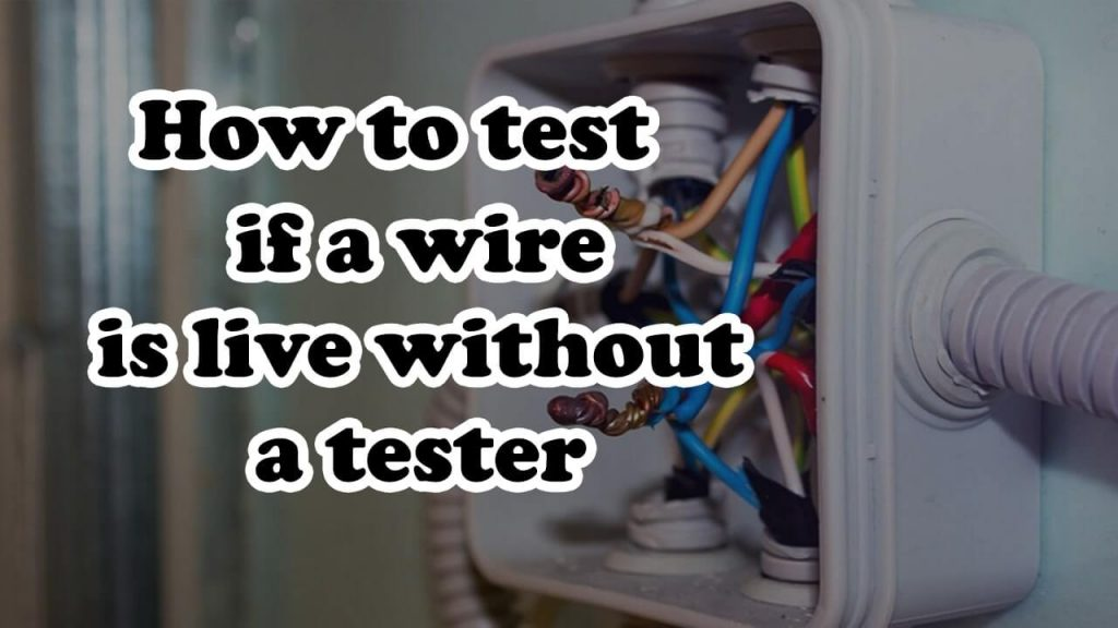 How to test if a wire is live without a tester